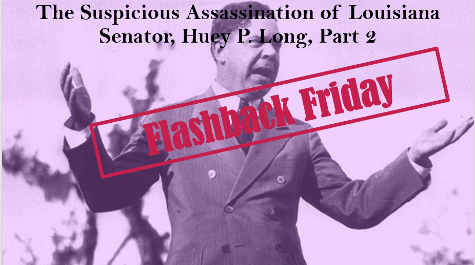 Flashback Friday: The Suspicious Assassination of Louisiana Senator, Huey P. Long, Part 2